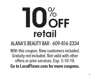 10% OFF retail. With this coupon. New customers included. Gratuity not included. Not valid with other offers or prior services. Exp. 5-10-19. Go to LocalFlavor.com for more coupons.