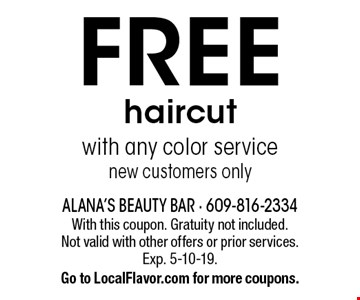 FREE haircut with any color service new customers only. With this coupon. Gratuity not included. Not valid with other offers or prior services. Exp. 5-10-19. Go to LocalFlavor.com for more coupons.
