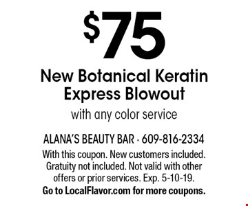 $75 New Botanical Keratin Express Blowout with any color service. With this coupon. New customers included. Gratuity not included. Not valid with other offers or prior services. Exp. 5-10-19. Go to LocalFlavor.com for more coupons.