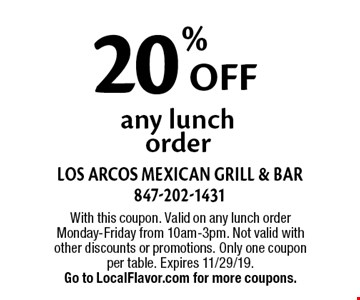 20% Off any lunch order. With this coupon. Valid on any lunch order Monday-Friday from 10am-3pm. Not valid with other discounts or promotions. Only one coupon per table. Expires 11/29/19. Go to LocalFlavor.com for more coupons.