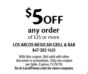 $5 Off any order of $25 or more. With this coupon. Not valid with other discounts or promotions. Only one coupon per table. Expires 11/29/19. Go to LocalFlavor.com for more coupons.