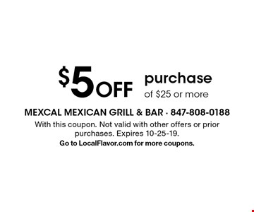 $5 off purchase of $25 or more. With this coupon. Not valid with other offers or prior purchases. Expires 10-25-19. Go to LocalFlavor.com for more coupons.