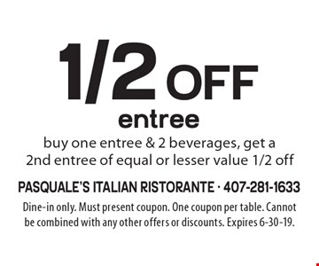 1/2 off entree - buy one entree & 2 beverages, get a 2nd entree of equal or lesser value 1/2 off. Dine-in only. Must present coupon. One coupon per table. Cannot be combined with any other offers or discounts. Expires 6-30-19.