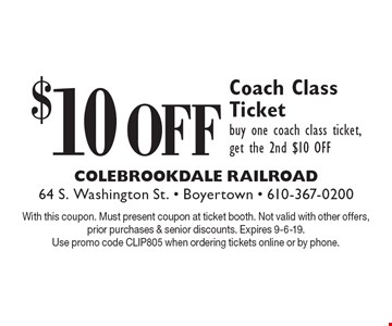 $10 Off Coach Class Ticket buy one coach class ticket, get the 2nd $10 OFF. With this coupon. Must present coupon at ticket booth. Not valid with other offers, prior purchases & senior discounts. Expires 9-6-19. Use promo code CLIP805 when ordering tickets online or by phone.