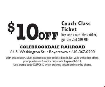 $10Off Coach Class Ticket buy one coach class ticket, get the 2nd $10 OFF. With this coupon. Must present coupon at ticket booth. Not valid with other offers, prior purchases & senior discounts. Expires 9-6-19. Use promo code CLIP9619 when ordering tickets online or by phone.