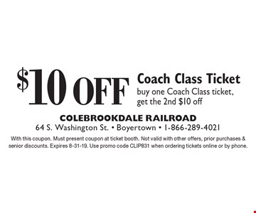 $10 Off Coach Class Ticket. Buy one Coach Class ticket, get the 2nd $10 off. With this coupon. Must present coupon at ticket booth. Not valid with other offers, prior purchases & senior discounts. Expires 8-31-19. Use promo code CLIP831 when ordering tickets online or by phone.