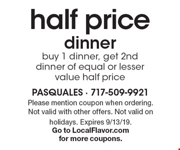 Half price dinner. Buy 1 dinner, get 2nd dinner of equal or lesser value half price. Please mention coupon when ordering. Not valid with other offers. Not valid on holidays. Expires 9/13/19. Go to LocalFlavor.com for more coupons.