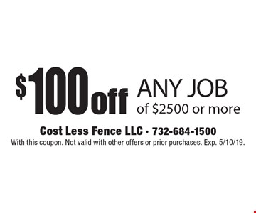$100 off ANY JOB of $2,500 or more. With this coupon. Not valid with other offers or prior purchases. Exp. 5/10/19.