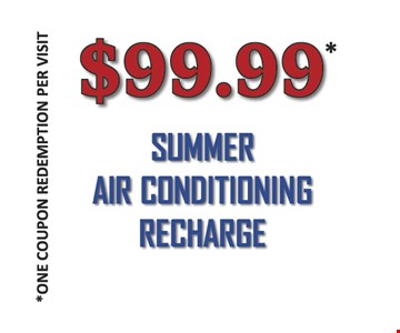 $99.00 summer air conditioning recharge One coupon redemption per visit expires 9-30-19