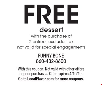 FREE dessert with the purchase of 2 entrees excludes tax not valid for special engagements. With this coupon. Not valid with other offers or prior purchases. Offer expires 4/19/19.Go to LocalFlavor.com for more coupons.