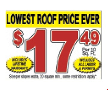 Lowest Roof Price Ever! $17.49 per 10 sq. ft. Expires 10/18/19.