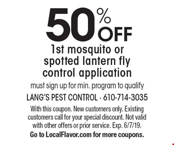 50% OFF 1st mosquito or spotted lantern fly control application must sign up for min. program to qualify. With this coupon. New customers only. Existing customers call for your special discount. Not valid with other offers or prior service. Exp. 6/7/19. Go to LocalFlavor.com for more coupons.
