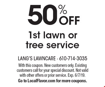 50% OFF 1st lawn or tree service. With this coupon. New customers only. Existing customers call for your special discount. Not valid with other offers or prior service. Exp. 6/7/19. Go to LocalFlavor.com for more coupons.