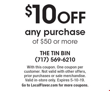 $10 OFF any purchase of $50 or more. With this coupon. One coupon per  customer. Not valid with other offers, prior purchases or sale merchandise. Valid in-store only. Expires 5-10-19. Go to LocalFlavor.com for more coupons.