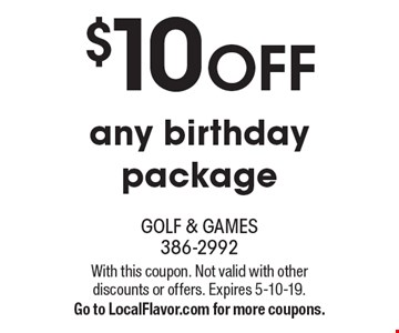 $10 off any birthday package. With this coupon. Not valid with other discounts or offers. Expires 5-10-19. Go to LocalFlavor.com for more coupons.