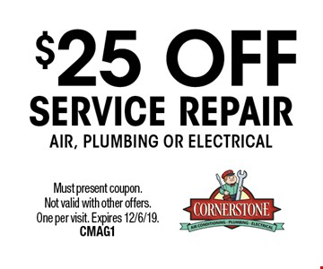 $25 OFF SERVICE REPAIR AIR, PLUMBING OR ELECTRICAL. Must present coupon. Not valid with other offers. One per visit. Expires 12/6/19. CMAG1