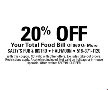 20% OFF Your Total Food Bill Of $60 Or More. With this coupon. Not valid with other offers. Excludes take-out orders. Restrictions apply. Alcohol not included. Not valid on holidays or in-house specials. Offer expires 5/17/19. CLIPPER