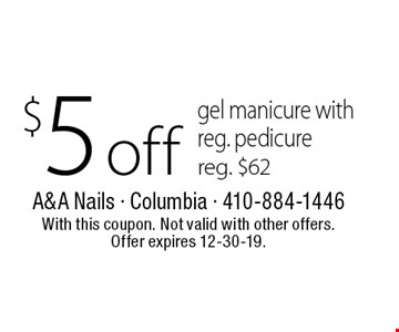 $5 off gel manicure with reg. pedicure reg. $62. With this coupon. Not valid with other offers. Offer expires 12-30-19.