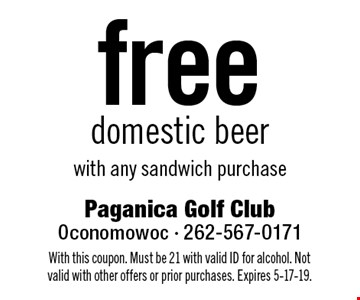 free domestic beer with any sandwich purchase. With this coupon. Must be 21 with valid ID for alcohol. Not valid with other offers or prior purchases. Expires 5-17-19.