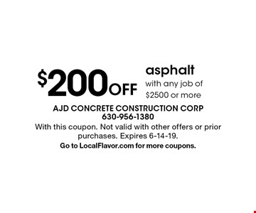 $200 Off asphalt with any job of $2500 or more. With this coupon. Not valid with other offers or prior purchases. Expires 6-14-19. Go to LocalFlavor.com for more coupons.