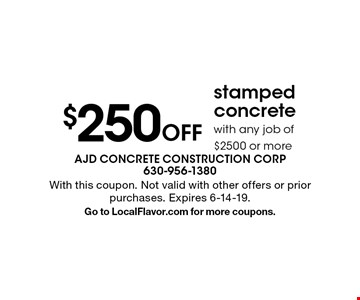 $250 Off stamped concrete with any job of $2500 or more. With this coupon. Not valid with other offers or prior purchases. Expires 6-14-19. Go to LocalFlavor.com for more coupons.