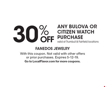 30% off any Bulova or Citizen watch purchase. Valid at Trumbull & Fairfield locations. With this coupon. Not valid with other offers or prior purchases. Expires 5-12-19. Go to LocalFlavor.com for more coupons.