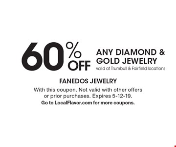 60% off any diamond & gold jewelry. Valid at Trumbull & Fairfield locations. With this coupon. Not valid with other offers or prior purchases. Expires 5-12-19. Go to LocalFlavor.com for more coupons.