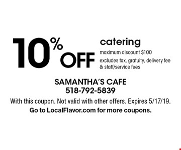 10%O FF catering. Maximum discount $100. Excludes tax, gratuity, delivery fee & staff/service fees. With this coupon. Not valid with other offers. Expires 5/17/19.Go to LocalFlavor.com for more coupons.