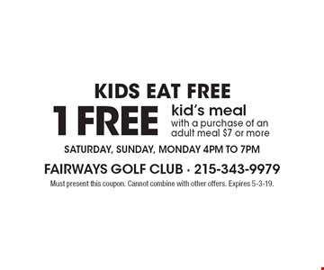 Kids Eat Free 1 FREE kid's meal with a purchase of an adult meal $7 or more Saturday, Sunday, Monday 4pm to 7pm. Must present this coupon. Cannot combine with other offers. Expires 5-3-19.