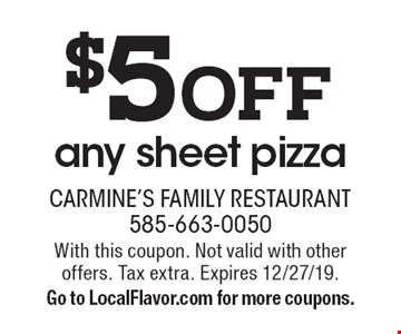 $5 off any sheet pizza. With this coupon. Not valid with other offers. Tax extra. Expires 12/27/19. Go to LocalFlavor.com for more coupons.