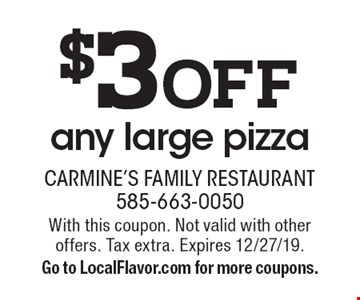 $3 off any large pizza. With this coupon. Not valid with other offers. Tax extra. Expires 12/27/19. Go to LocalFlavor.com for more coupons.