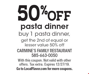 50% off pasta dinner. Buy 1 pasta dinner, get the 2nd of equal or lesser value 50% off. With this coupon. Not valid with other offers. Tax extra. Expires 12/27/19. Go to LocalFlavor.com for more coupons.