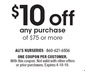 $10 offany purchase of $75 or more. ONE COUPON PER CUSTOMER. With this coupon. Not valid with other offers or prior purchases. Expires 4-19-19.