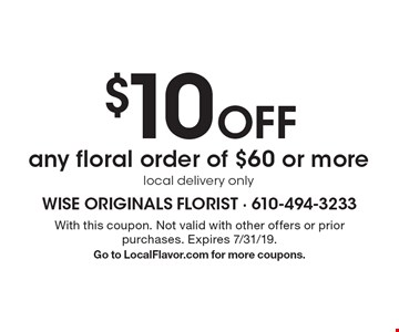 $10 Off any floral order of $60 or more. With this coupon. Not valid with other offers or prior purchases. Expires 7/31/19. Go to LocalFlavor.com for more coupons.