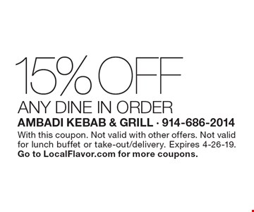 15% Off any DINE IN ORDER. With this coupon. Not valid with other offers. Not validfor lunch buffet or take-out/delivery. Expires 4-26-19.