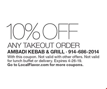 10% Off any TAKEOUT ORDER. With this coupon. Not valid with other offers. Not valid for lunch buffet or delivery. Expires 4-26-19.
