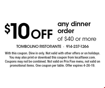 $10 off any dinner order of $40 or more. With this coupon. Dine in only. Not valid with other offers or on holidays. You may also print or download this coupon from localflavor.com. Coupons may not be combined. Not valid on Prix Fixe menu, not valid on promotional items. One coupon per table. Offer expires 4-26-19.