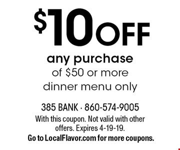 $10 OFF any purchase of $50 or more dinner menu only. With this coupon. Not valid with other offers. Expires 4-19-19. Go to LocalFlavor.com for more coupons.