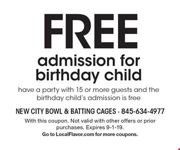 FREE admission for birthday child have a party with 15 or more guests and the birthday child's admission is free . With this coupon. Not valid with other offers or prior purchases. Expires 9-1-19.Go to LocalFlavor.com for more coupons.