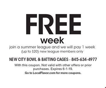 FREE weekjoin a summer league and we will pay 1 week (up to $20) new league members only. With this coupon. Not valid with other offers or prior purchases. Expires 6-1-19.Go to LocalFlavor.com for more coupons.