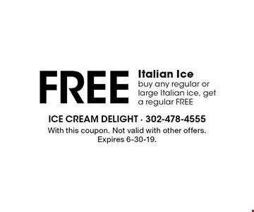 FREE Italian Ice. Buy any regular or large Italian ice, get a regular FREE. With this coupon. Not valid with other offers. Expires 6-30-19.