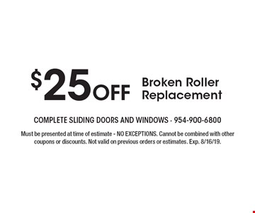 $25 Off Broken Roller Replacement. Must be presented at time of estimate - NO EXCEPTIONS. Cannot be combined with other coupons or discounts. Not valid on previous orders or estimates. Exp. 8/16/19.