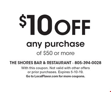 $10 OFF any purchase of $50 or more. With this coupon. Not valid with other offers or prior purchases. Expires 5-10-19. Go to LocalFlavor.com for more coupons.