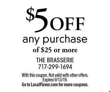 $5 off any purchase of $25 or more. With this coupon. Not valid with other offers. Expires 9/13/19. Go to LocalFlavor.com for more coupons.