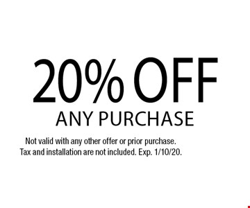 20% off any purchase. Not valid with any other offer or prior purchase.Tax and installation are not included. Exp. 1/10/20.