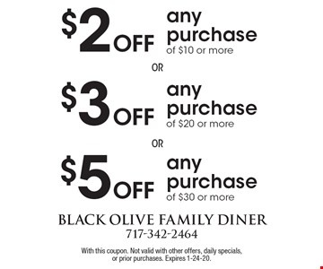 $5 off any purchase of $30 or more, $3 off any purchase of $20 or more, $2 off any purchase of $10 or more. With this coupon. Not valid with other offers, daily specials, or prior purchases. Expires 1-24-20.