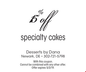 15% off specialty cakes. With this coupon. Cannot be combined with any other offer. Offer expires 5/3/19.