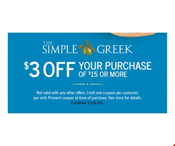 $3 Off Your Purchase Of $15 Or More. Not valid with any other offers. Limit one coupon per customer, per visit. Present coupon at time of purchase. See store for details. Expires 1/24/20.