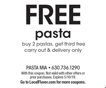 FREE pasta. Buy 2 pastas, get third free. Carry out & delivery only. With this coupon. Not valid with other offers or prior purchases. Expires 5/10/19. Go to LocalFlavor.com for more coupons.