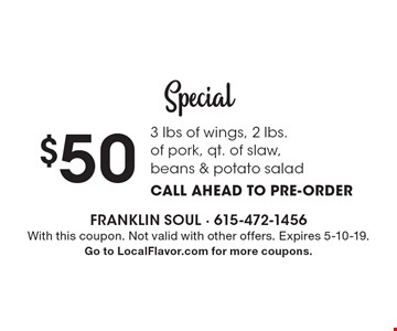 Special $50 3 lbs of wings, 2 lbs. of pork, qt. of slaw, beans & potato salad. Ccall ahead to pre-order. With this coupon. Not valid with other offers. Expires 5-10-19. Go to LocalFlavor.com for more coupons.